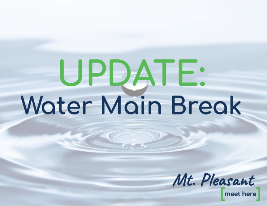 WATER MAIN BREAK – Flushing of lines, water is safe todrink.
